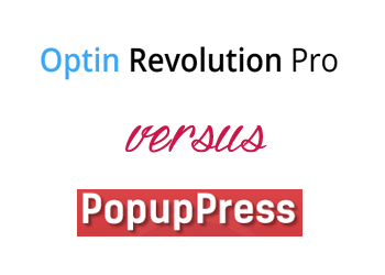 Comparing Optin Revolution vs PopupPress